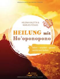 Titelbild Heilung mit Ho'oponopono: lieben – vergeben – gesund werden und bleiben
